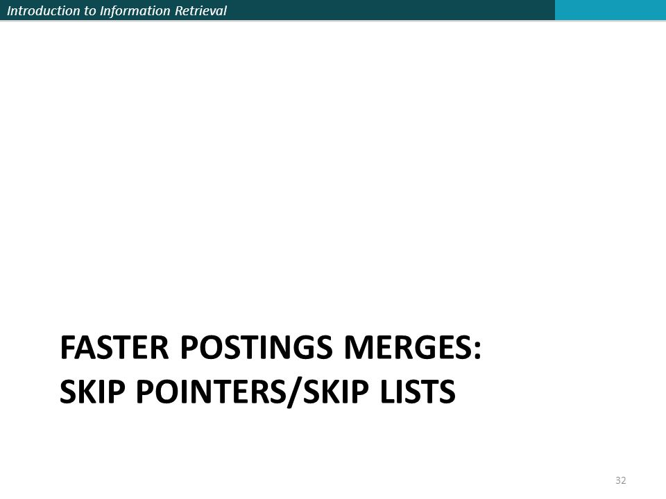 Faster postings merges: Skip pointers/Skip lists
