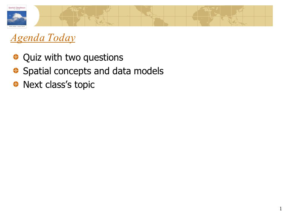 Agenda Today Quiz with two questions Spatial concepts and data models