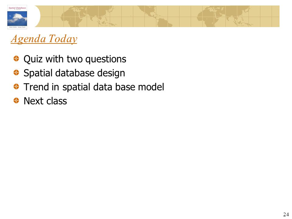 Agenda Today Quiz with two questions Spatial database design