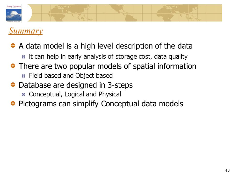 Summary A data model is a high level description of the data