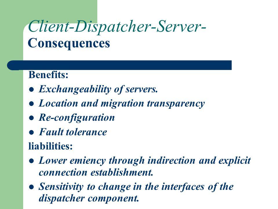 Client-Dispatcher-Server- Consequences