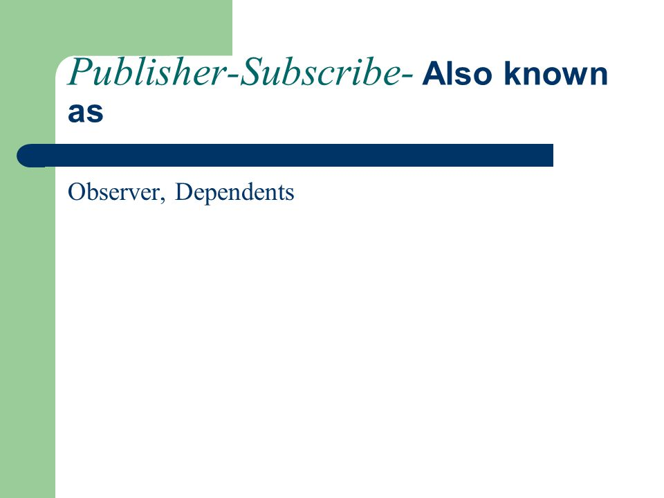 Publisher-Subscribe- Also known as