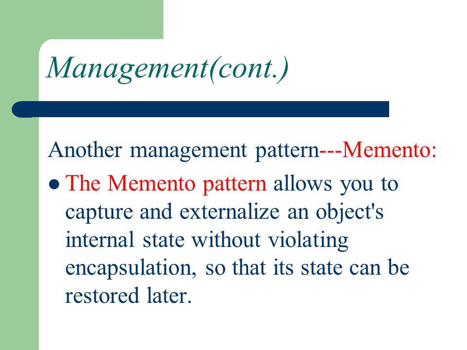 Management(cont.) Another management pattern---Memento: