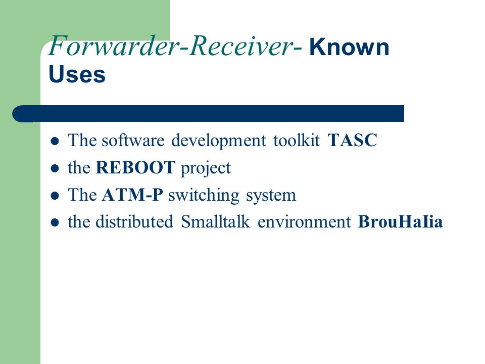 Forwarder-Receiver- Known Uses