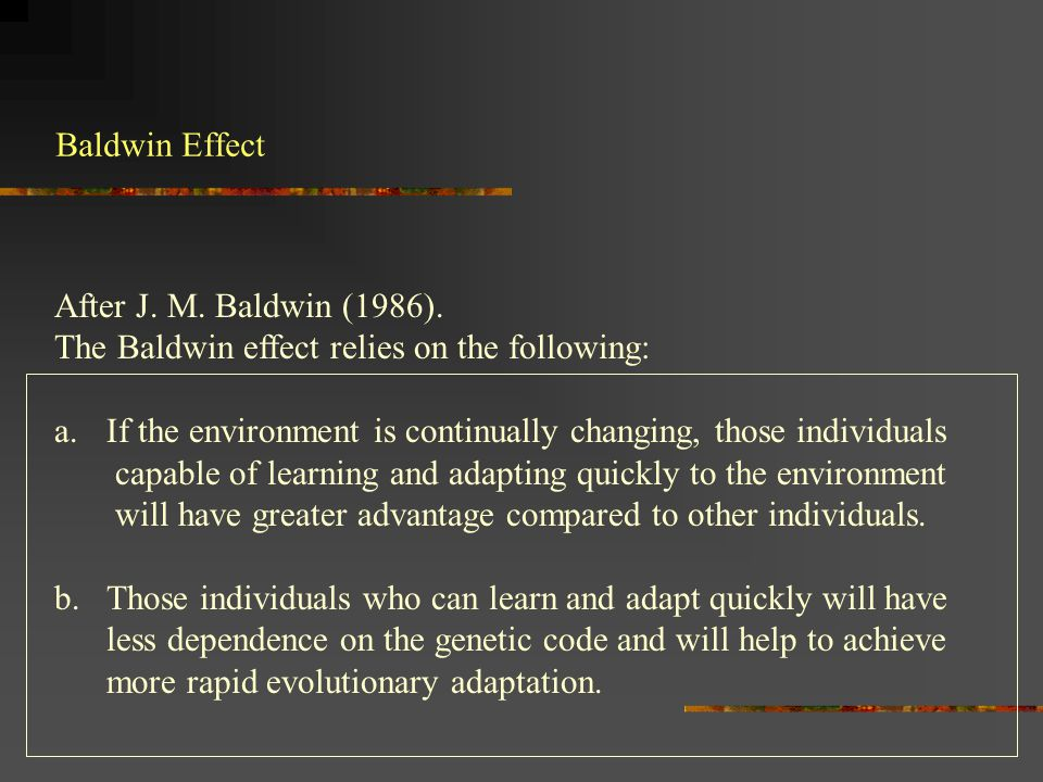 The Baldwin effect relies on the following: