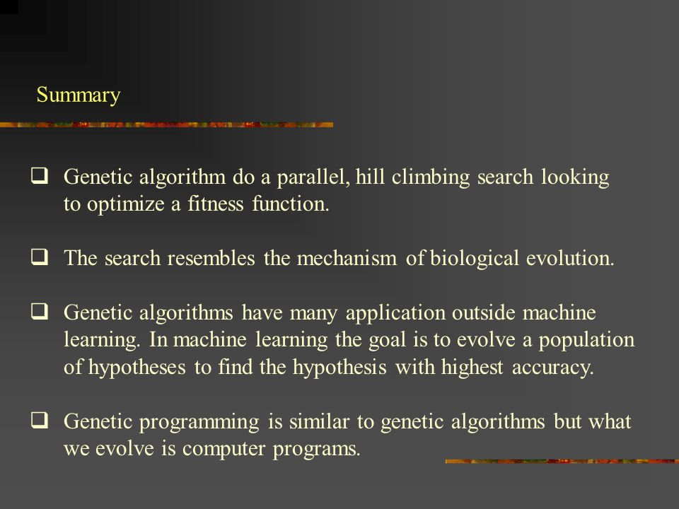 Genetic algorithm do a parallel, hill climbing search looking
