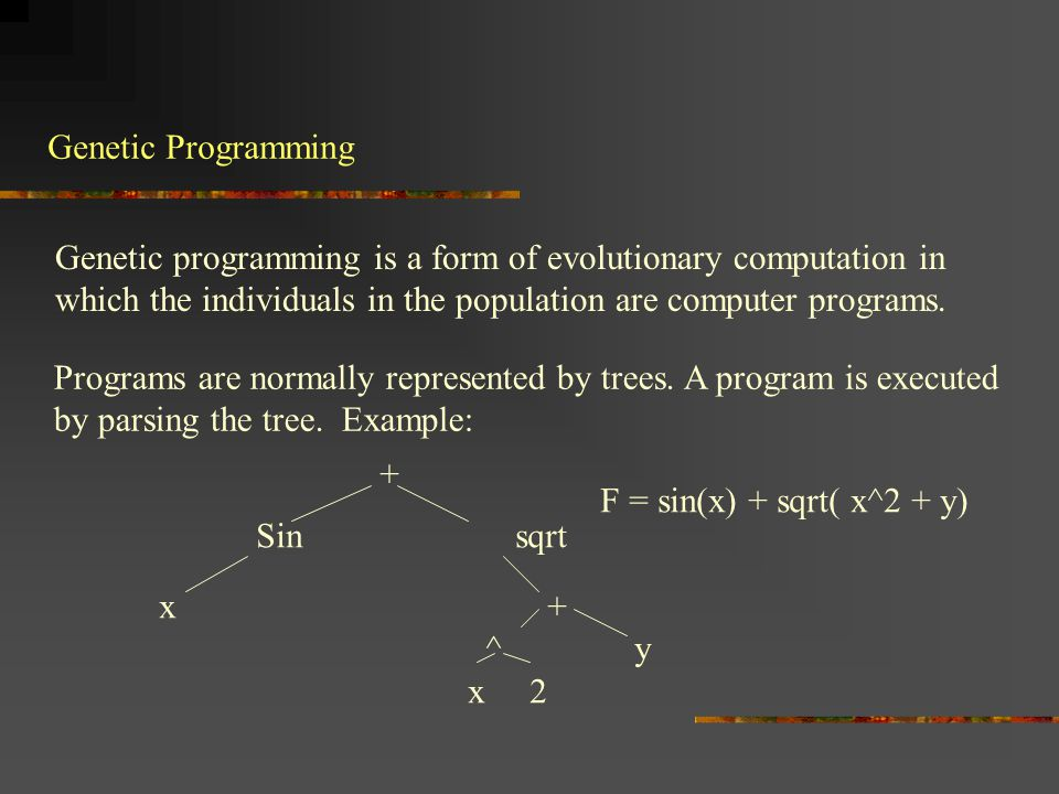 Genetic programming is a form of evolutionary computation in