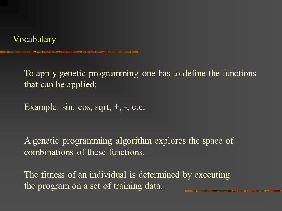 To apply genetic programming one has to define the functions