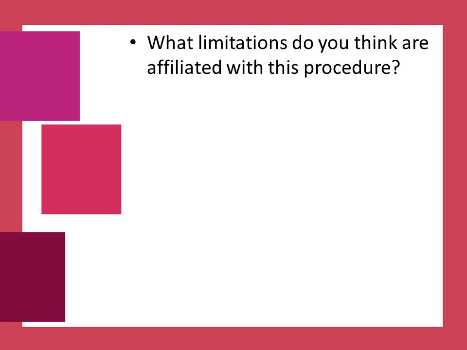 What limitations do you think are affiliated with this procedure
