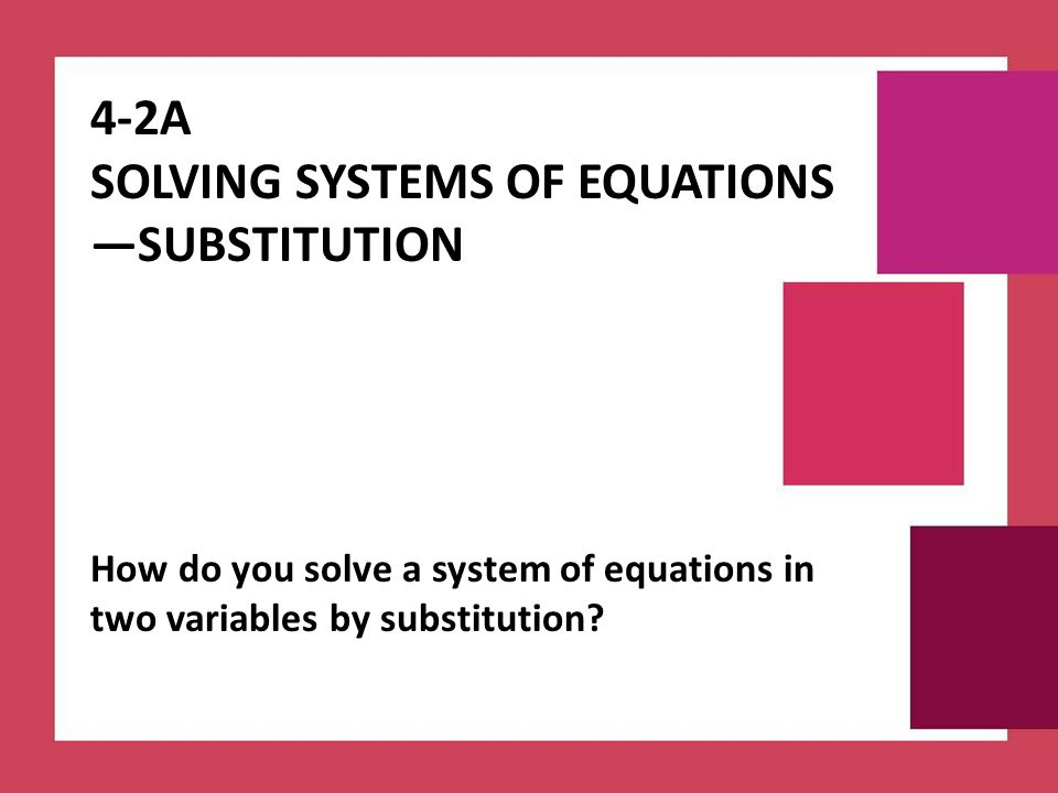 4-2A Solving Systems of Equations —SUBSTITUTION