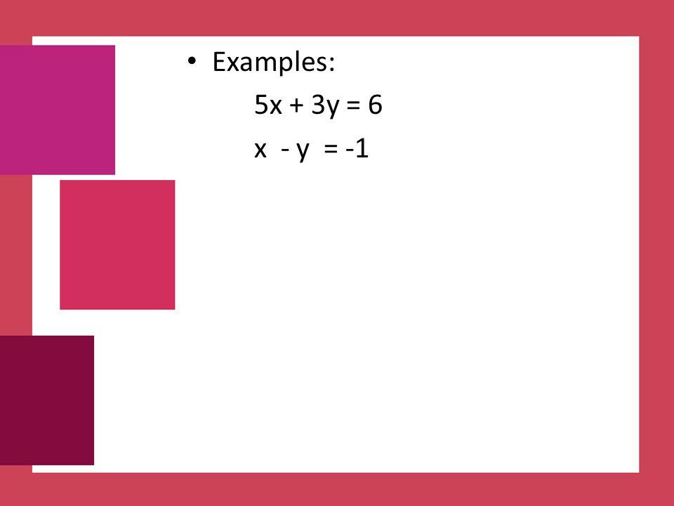 Examples: 5x + 3y = 6 x - y = -1
