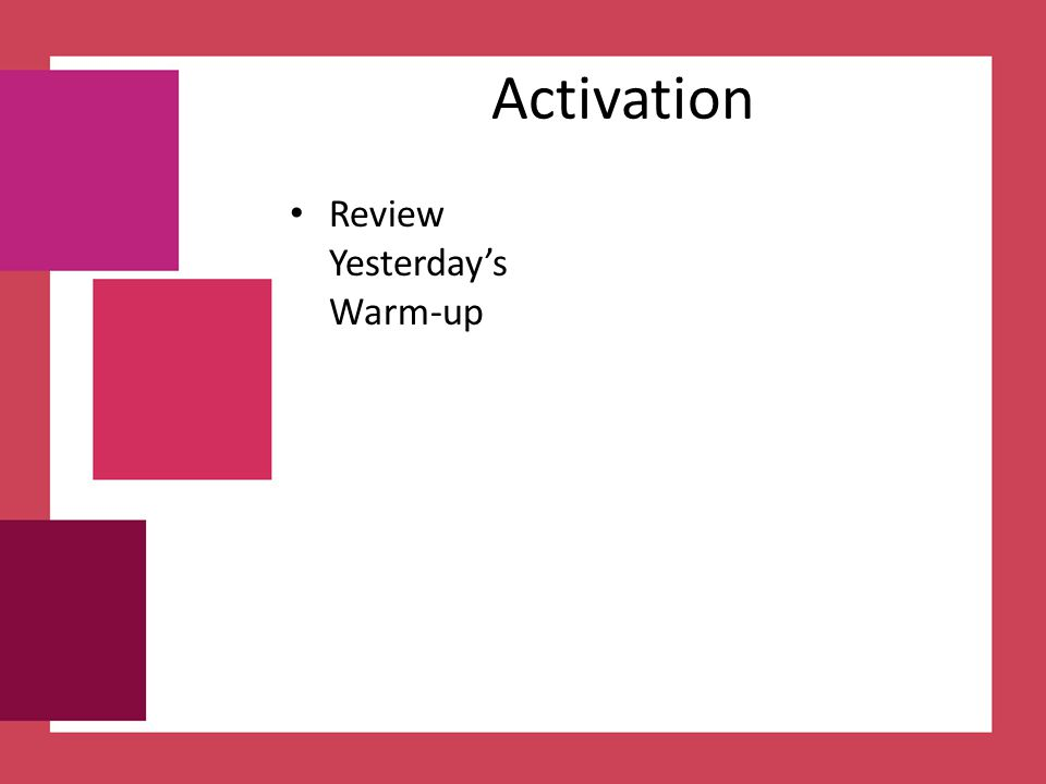 Activation Review Yesterday's Warm-up