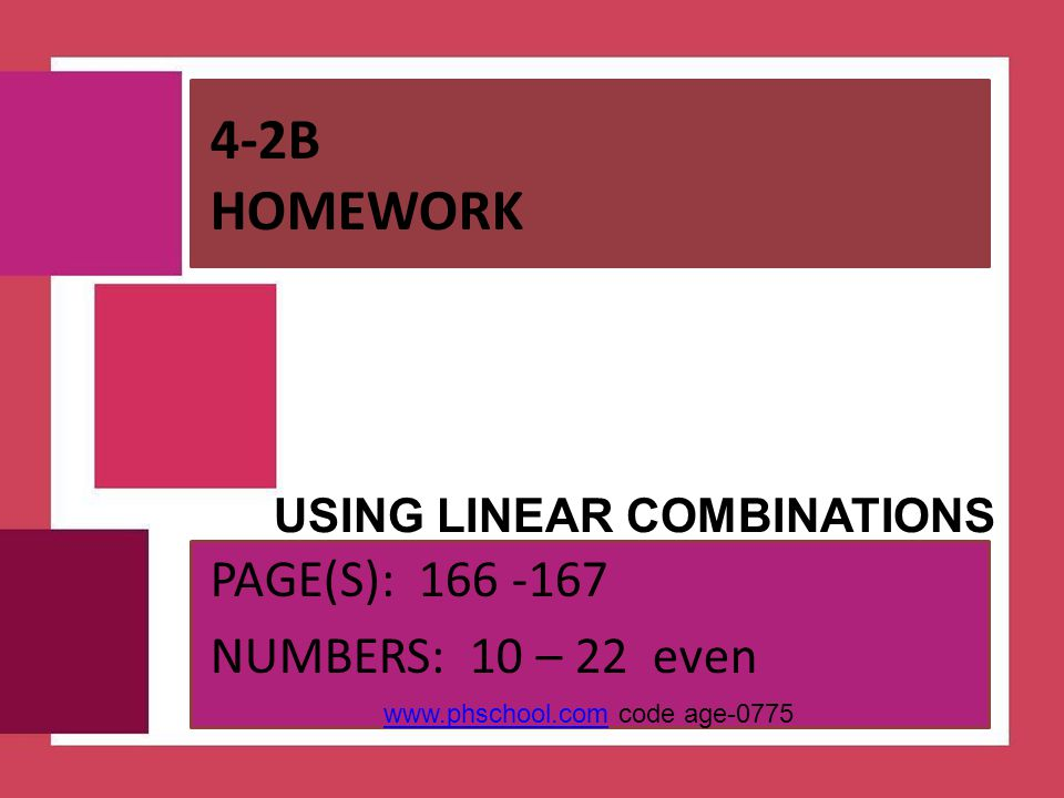 4-2B Homework USING LINEAR COMBINATIONS PAGE(S): 166 -167
