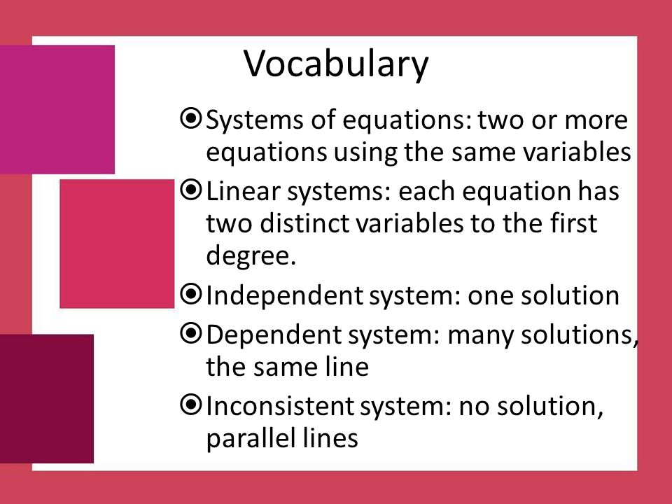 Vocabulary Systems of equations: two or more equations using the same variables.