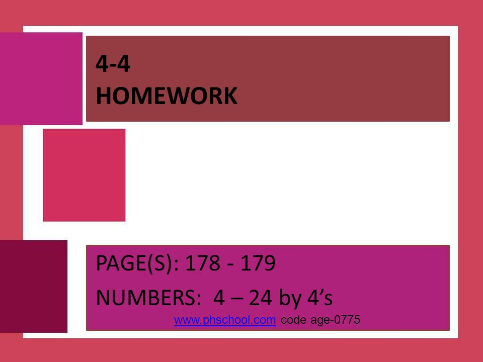 4-4 Homework PAGE(S): 178 - 179 NUMBERS: 4 – 24 by 4's
