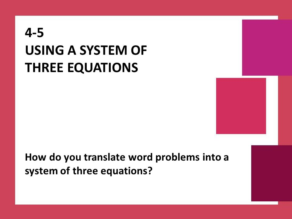 4-5 Using a System of Three Equations