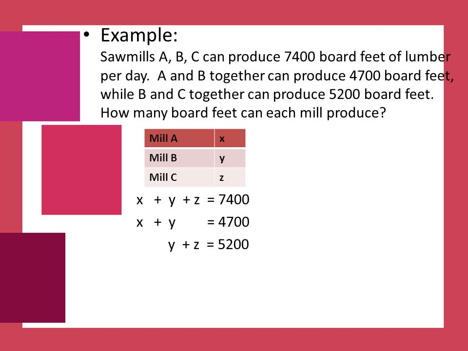 Example: Sawmills A, B, C can produce 7400 board feet of lumber per day. A and B together can produce 4700 board feet, while B and C together can produce 5200 board feet. How many board feet can each mill produce