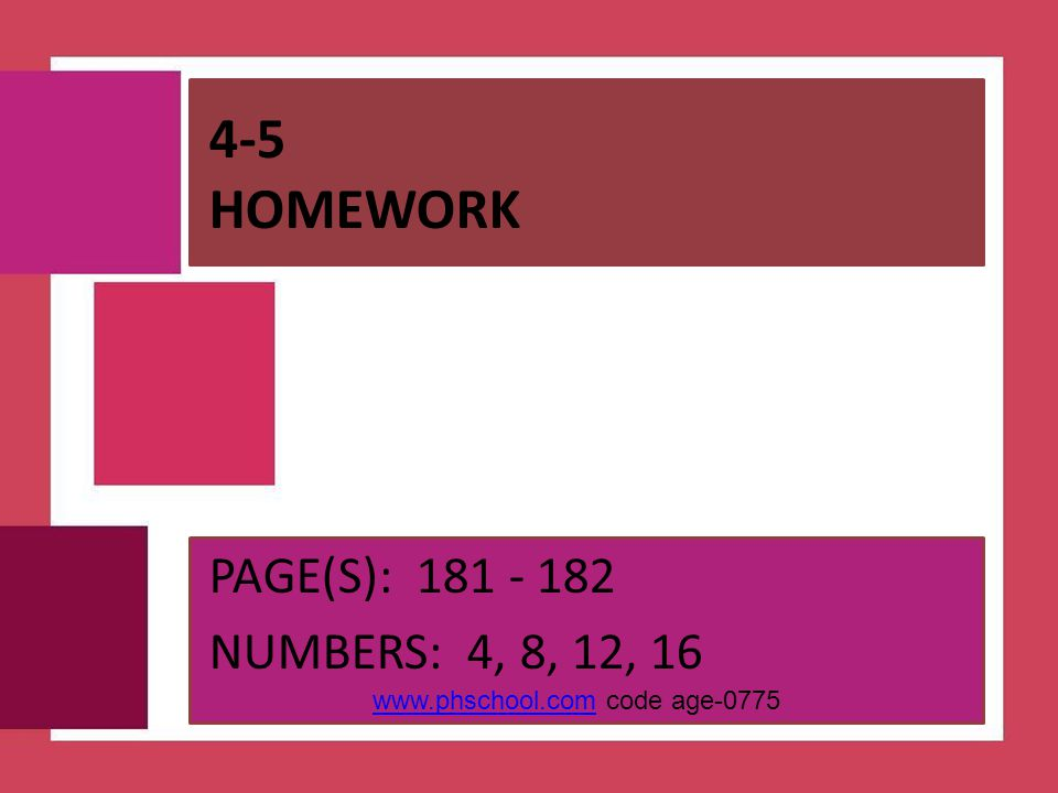 4-5 Homework PAGE(S): 181 - 182 NUMBERS: 4, 8, 12, 16