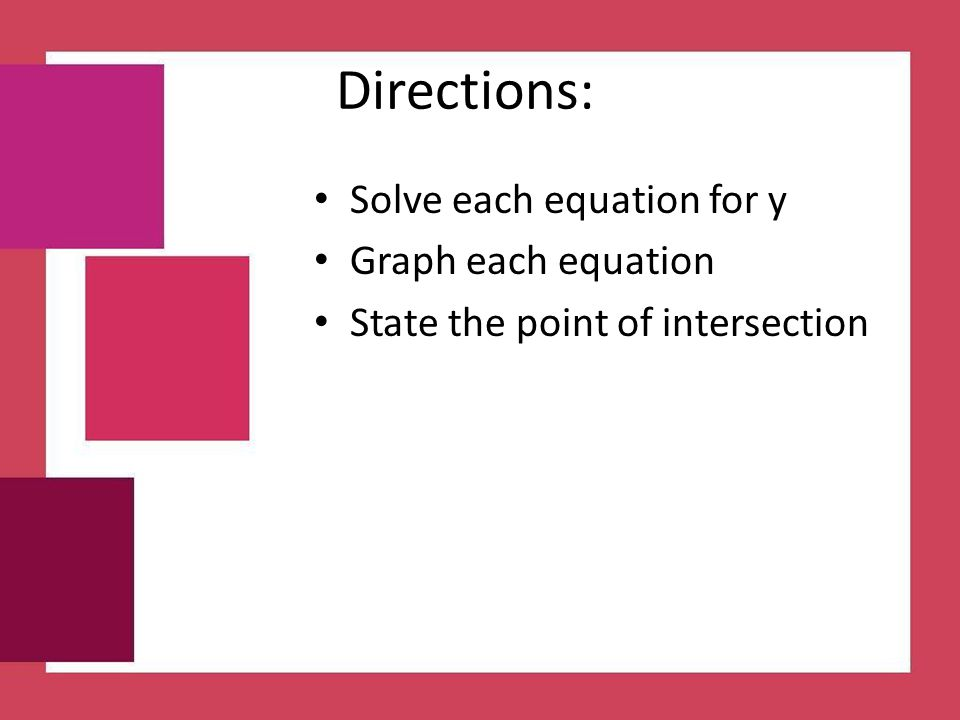 Directions: Solve each equation for y Graph each equation