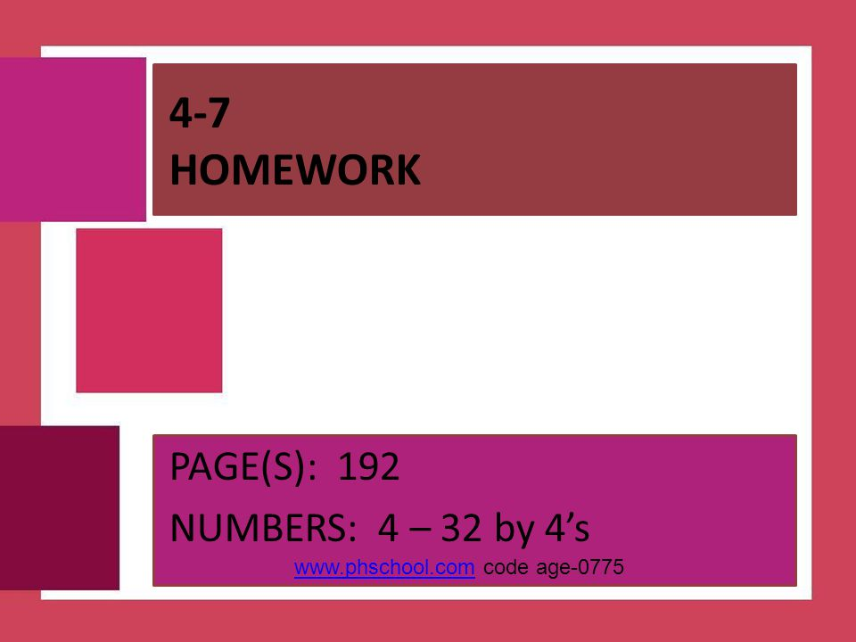 4-7 Homework PAGE(S): 192 NUMBERS: 4 – 32 by 4's