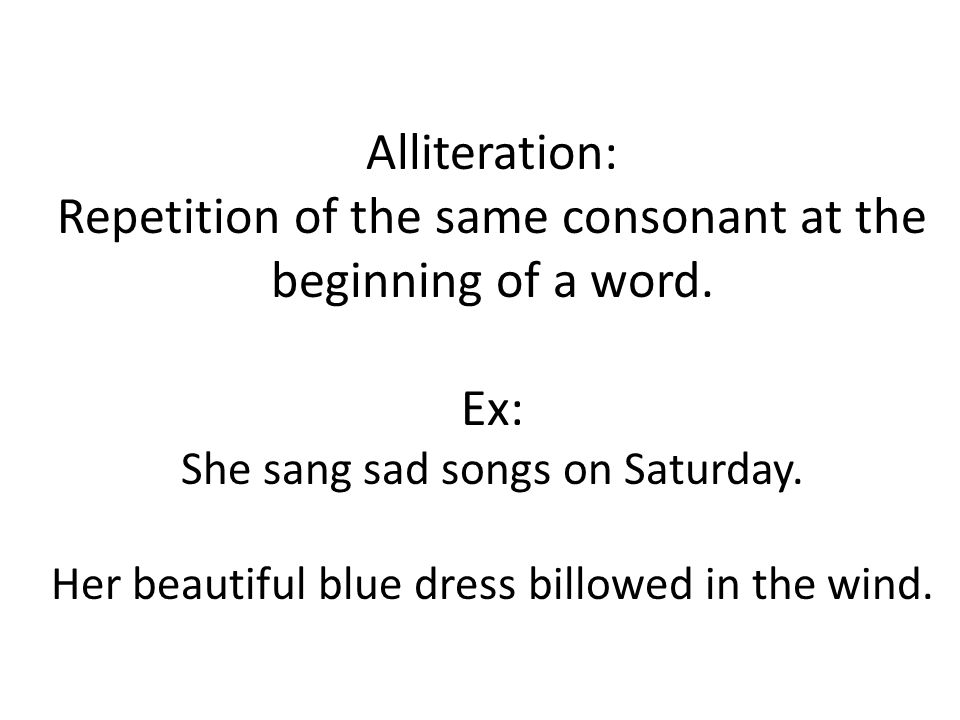 Alliteration: Repetition of the same consonant at the beginning of a word.