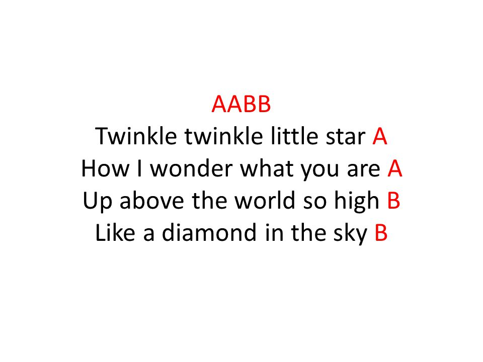 AABB Twinkle twinkle little star A How I wonder what you are A Up above the world so high B Like a diamond in the sky B