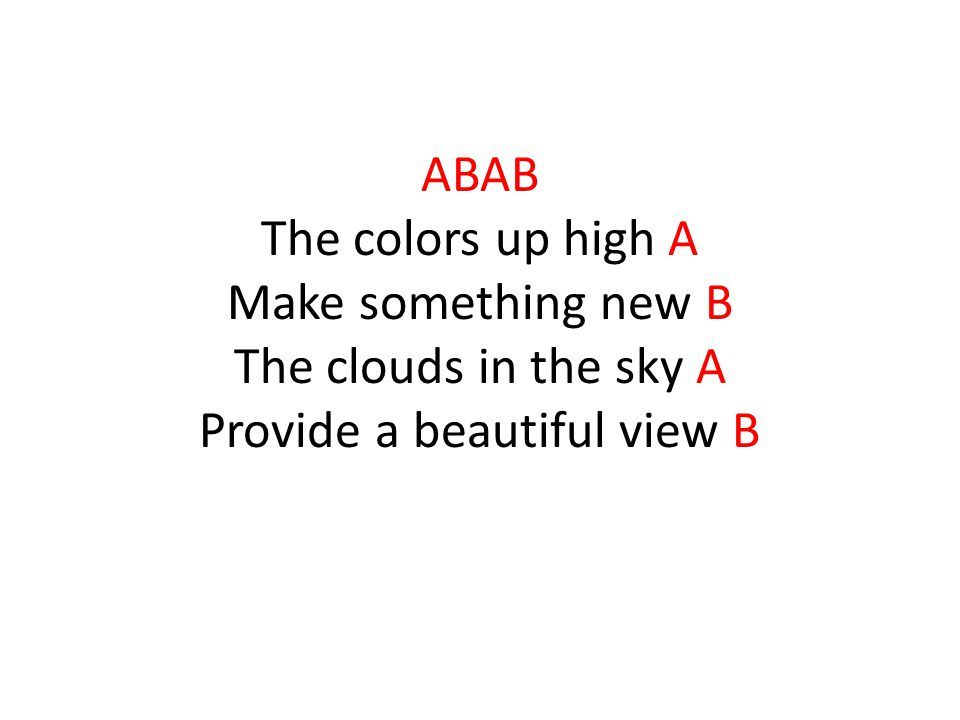 ABAB The colors up high A Make something new B The clouds in the sky A Provide a beautiful view B