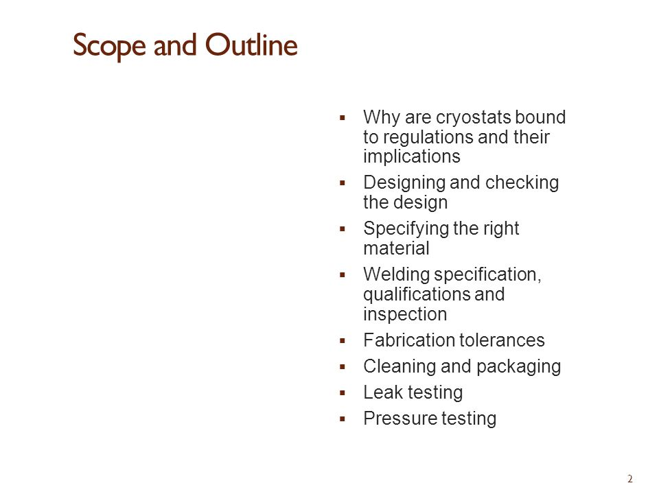 Scope and Outline Why are cryostats bound to regulations and their implications. Designing and checking the design.