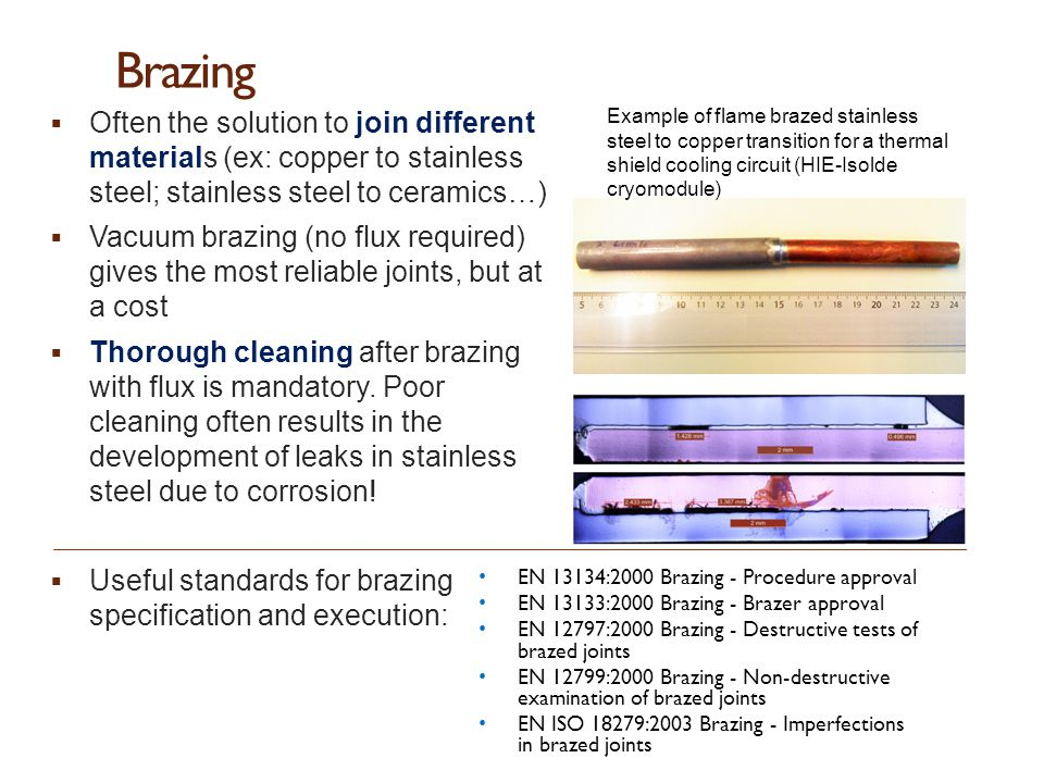 Brazing Often the solution to join different materials (ex: copper to stainless steel; stainless steel to ceramics…)