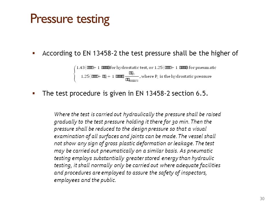 Pressure testing According to EN 13458-2 the test pressure shall be the higher of. The test procedure is given in EN 13458-2 section 6.5.