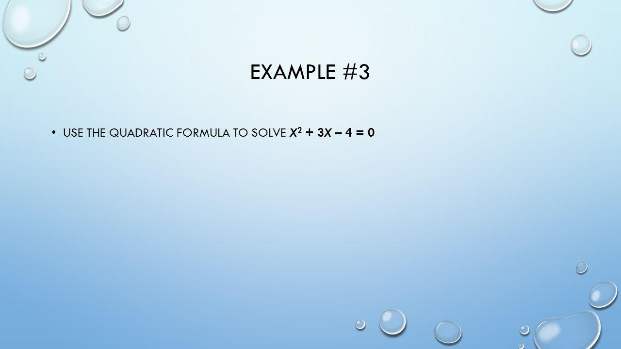 Example #3 Use the quadratic formula to solve x2 + 3x – 4 = 0