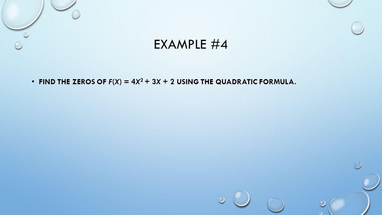 Example #4 Find the zeros of f(x) = 4x2 + 3x + 2 using the Quadratic Formula.