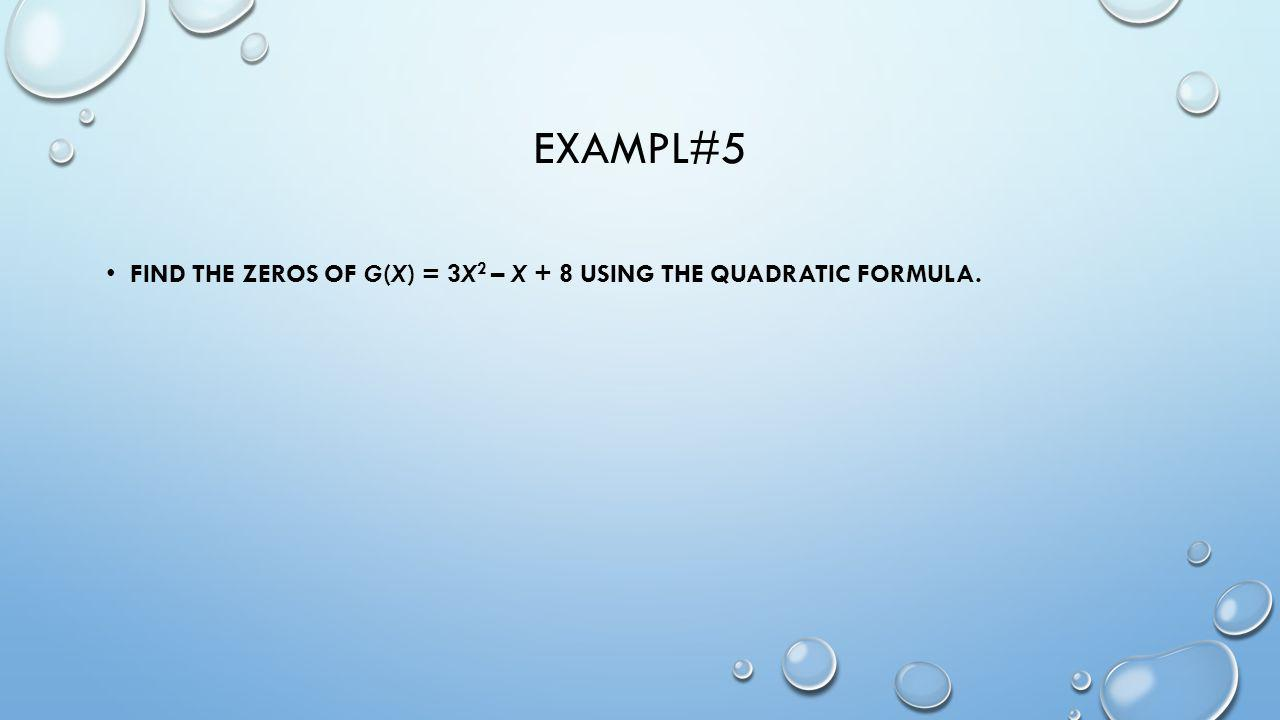 Exampl#5 Find the zeros of g(x) = 3x2 – x + 8 using the Quadratic Formula.