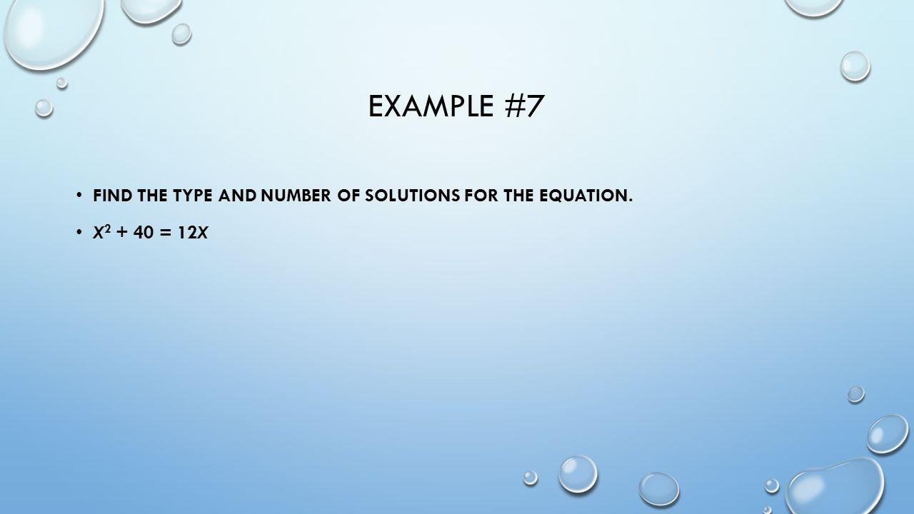 Example #7 Find the type and number of solutions for the equation.