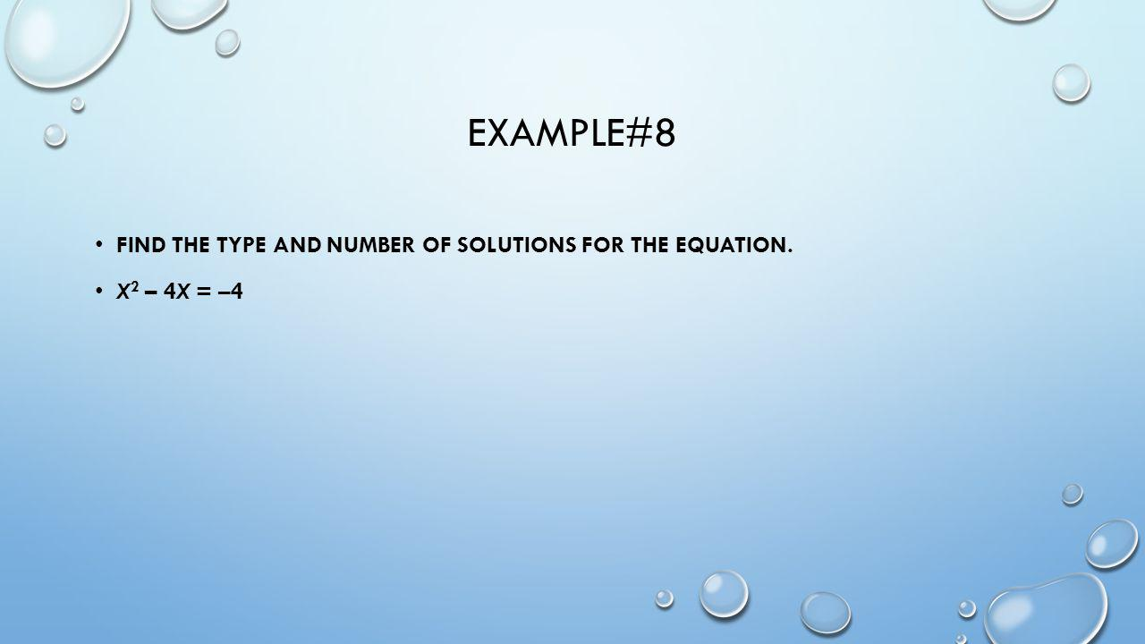 Example#8 Find the type and number of solutions for the equation.