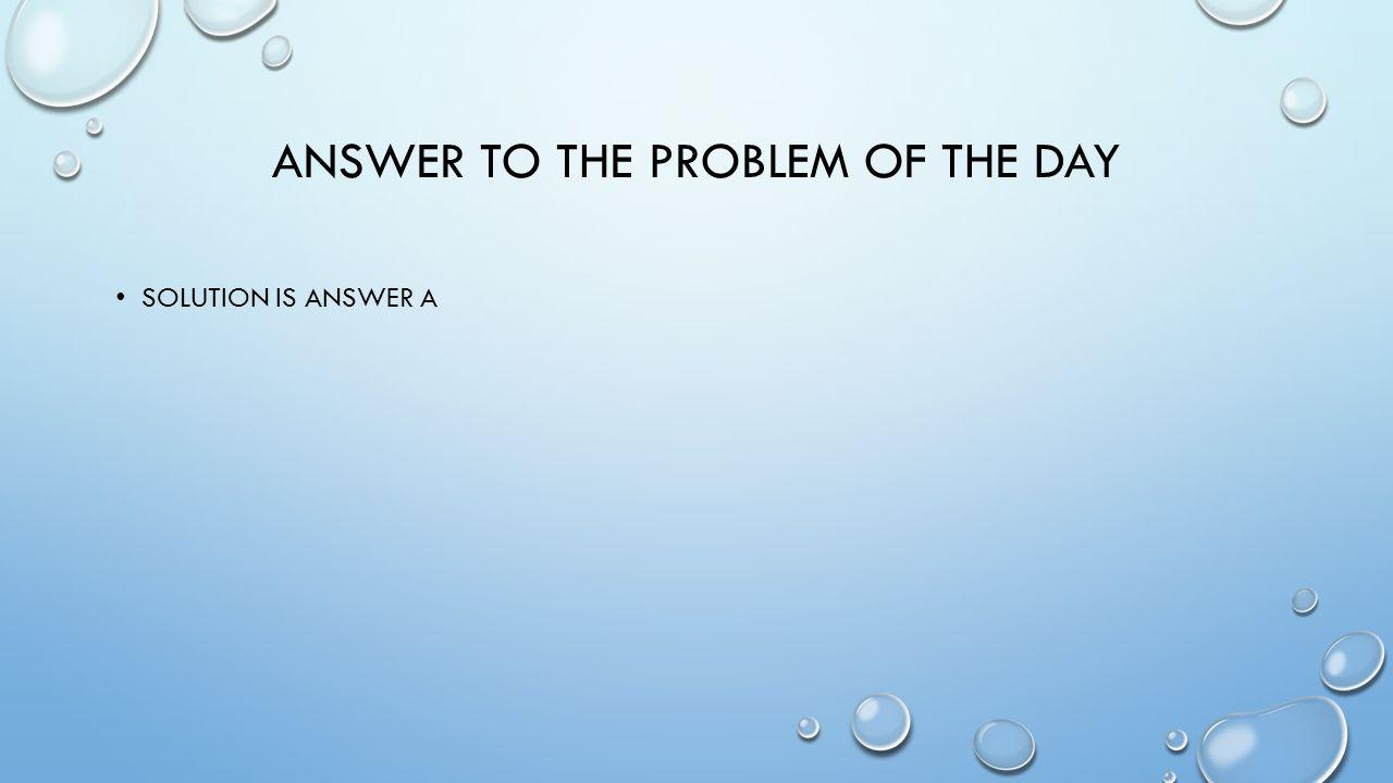Answer to the problem of the day