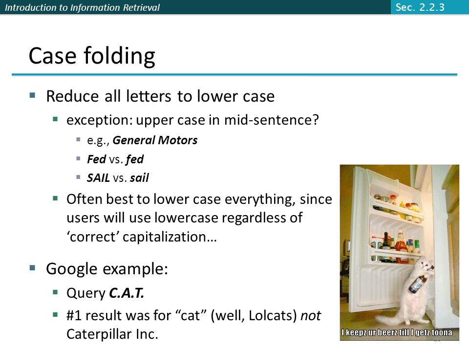 Case folding Reduce all letters to lower case Google example: