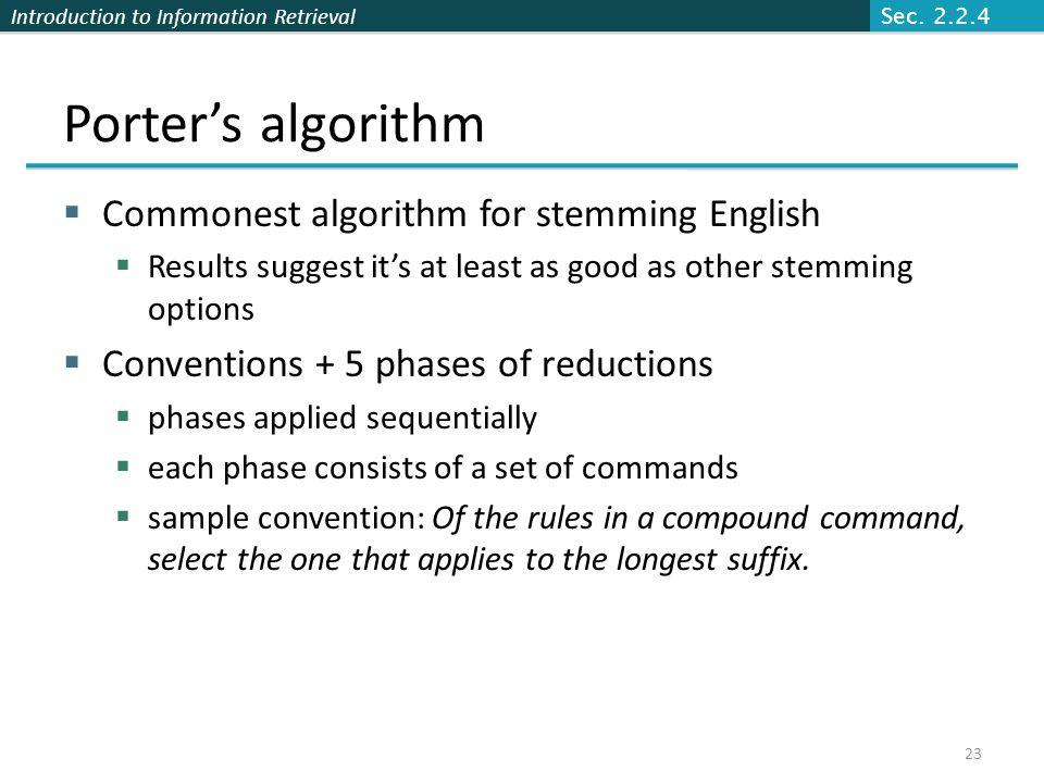 Porter's algorithm Commonest algorithm for stemming English