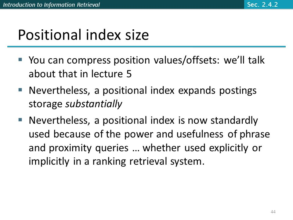 Sec. 2.4.2 Positional index size. You can compress position values/offsets: we'll talk about that in lecture 5.