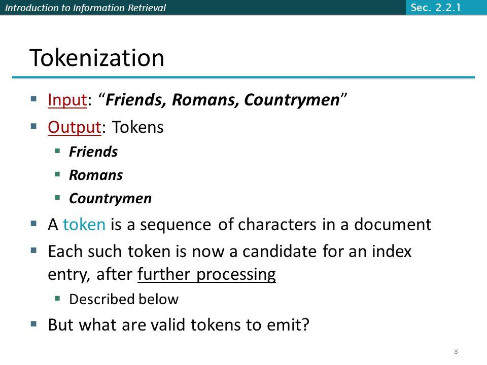 Tokenization Input: Friends, Romans, Countrymen Output: Tokens
