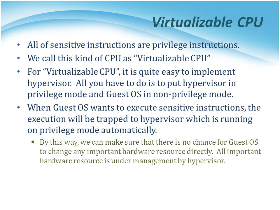 Virtualizable CPU All of sensitive instructions are privilege instructions. We call this kind of CPU as Virtualizable CPU