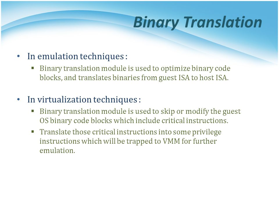 Binary Translation In emulation techniques :