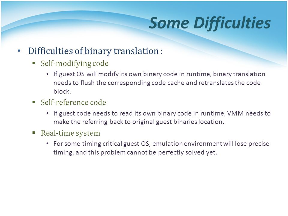 Some Difficulties Difficulties of binary translation :
