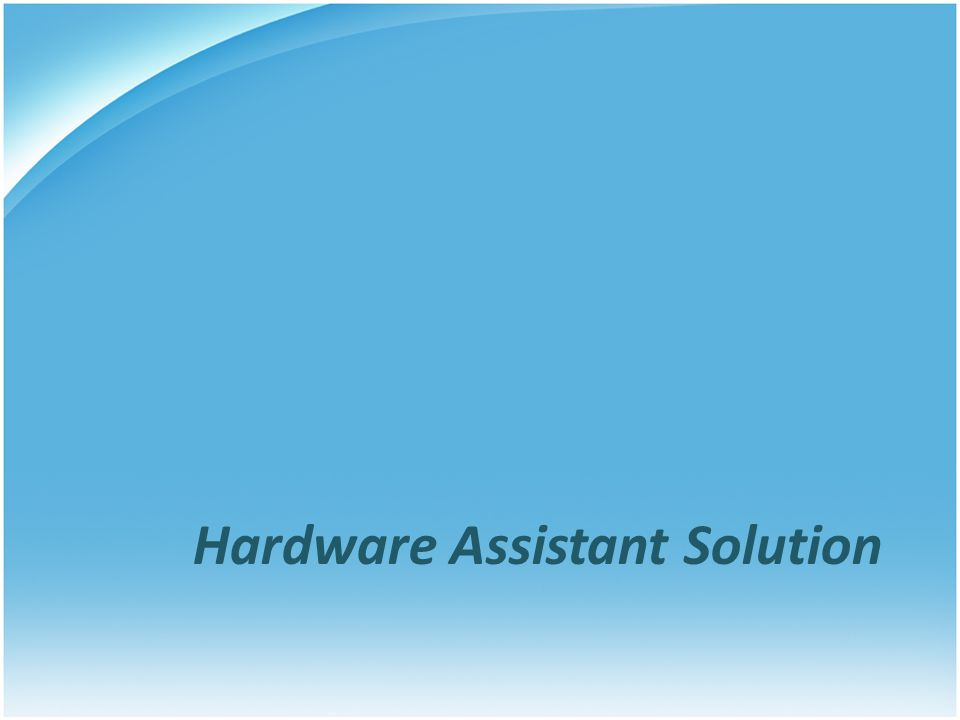 Hardware Assistant Solution