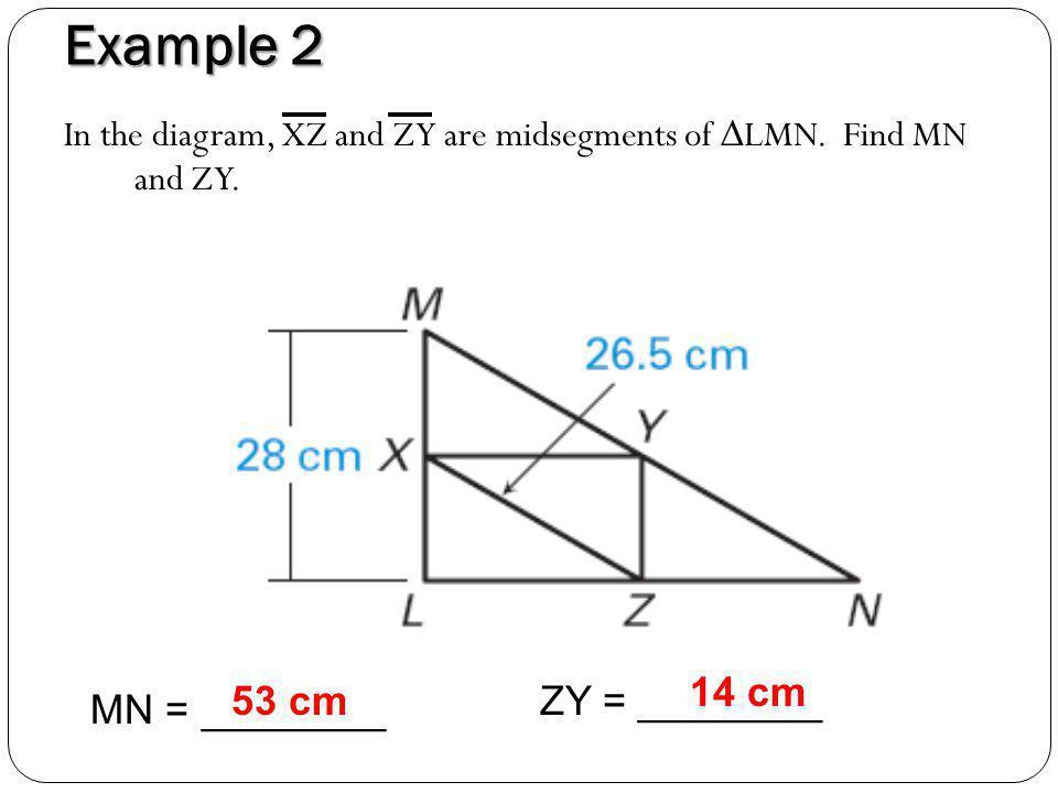 Example 2 14 cm 53 cm ZY = ________ MN = ________