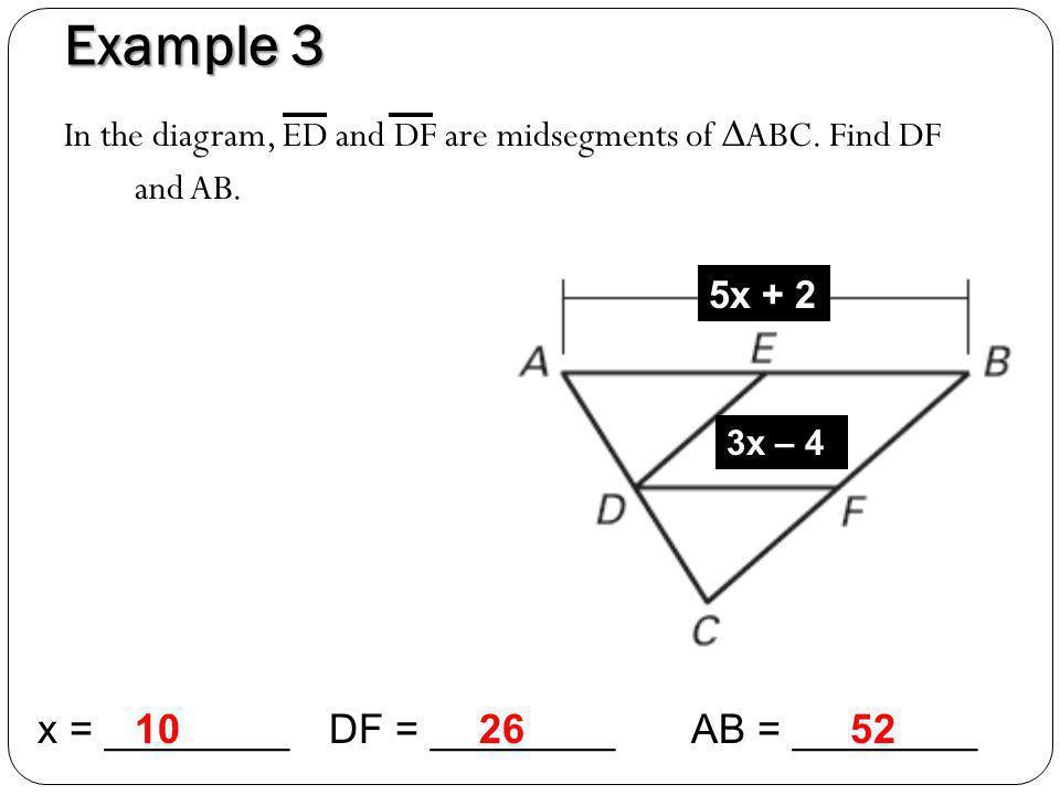 Example 3 x = ________ 10 DF = ________ 26 AB = ________ 52