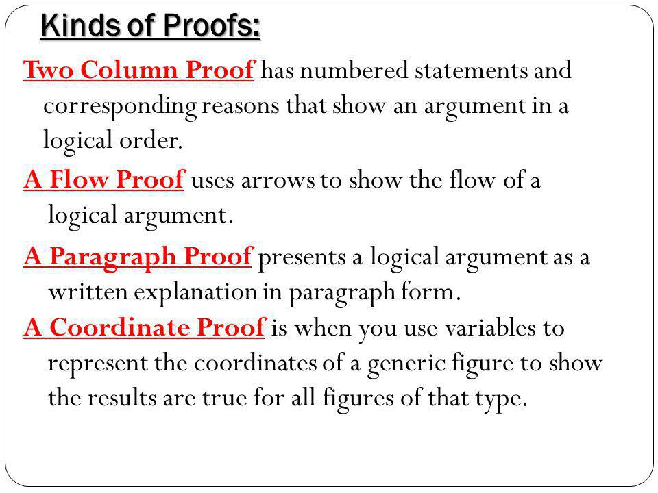 Kinds of Proofs: Two Column Proof has numbered statements and corresponding reasons that show an argument in a logical order.