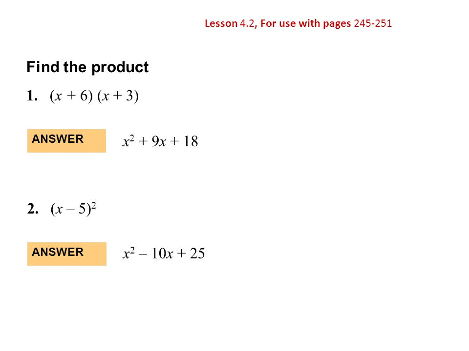 Find the product 1. (x + 6) (x + 3) x2 + 9x + 18 2. (x – 5)2