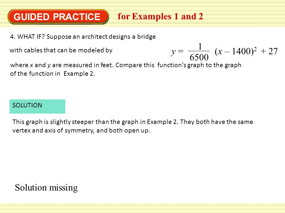 GUIDED PRACTICE for Examples 1 and 2 y = 1 6500 (x – 1400)2 + 27