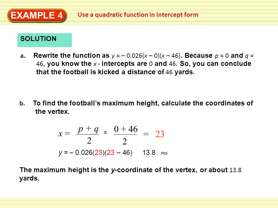EXAMPLE 4 Use a quadratic function in intercept form. SOLUTION.